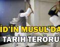 IŞİD Musul'daki tarihi eserleri yerle bir etti