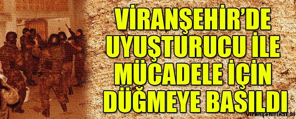 Viranşehir'de Uyuşturucu ile Mücadele İçin Düğmeye Basıldı