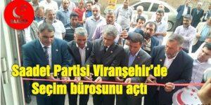 Saadet Partisi Viranşehir'de Seçim bürosunu açtı
