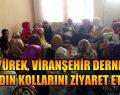 Akyürek, Viranşehir Derneği Kadın Kollarını Ziyaret Etti