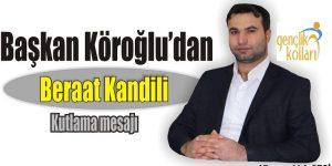 Başkan Köroğlu'dan Beraat Kandili Mesajı