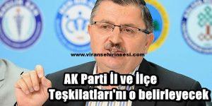 AK Parti İl ve İlçe Teşkilatları'nı o belirleyecek