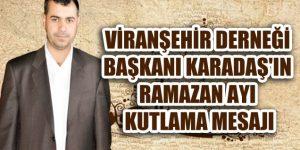 Viranşehir Derneği Başkanı Karadaş'ın Ramazan Ayı Kutlama Mesajı