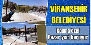 Viranşehir Belediyesi, Kadına Pazar yeri kuruyor