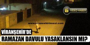 Viranşehir'de Ramazan Davulu Yasaklansın Mı?