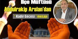 """İlçe Müftüsü Arslan'dan """" Kadir Gecesi """" mesajı"""