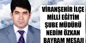 Viranşehir İlçe Milli Eğitim Şube Müdürü Nedim Özkan'ın Bayram Mesajı