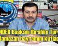 VİMDER Başkanı İbrahim Turgut Ramazan bayramını kutladı
