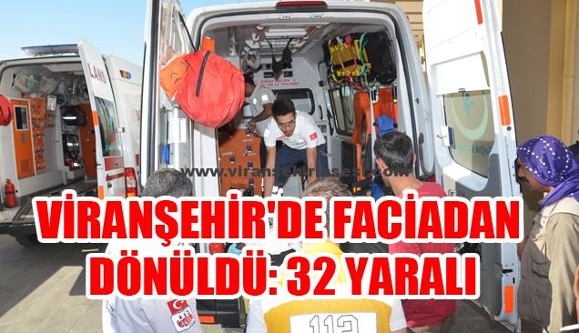 Viranşehir'de Facia'dan dönüldü: 32 yaralı