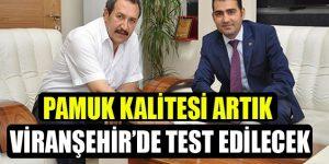Pamuk Kalitesi Artık Viranşehir'de Test Edilecek