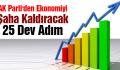 AK Parti'den ekonomiyi şaha kaldıracak 25 dev adım..
