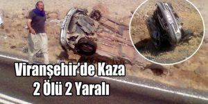 Viranşehir'de Kaza : 2 Ölü 2 Yaralı