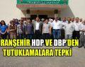 Viranşehir HDP ve DBP'den Tutuklamalara Tepki