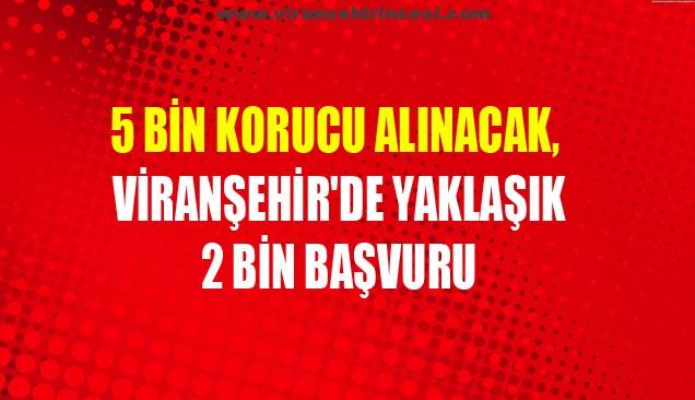 5 bin korucu alınacak, Viranşehir'den 2 bin Başvuru