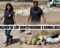 Viranşehir'de Çöp Konteynerinde 8 Bomba Bulundu