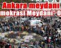 """Ankaradaki meydan  """"Demokrasi Meydanı"""" Oldu"""
