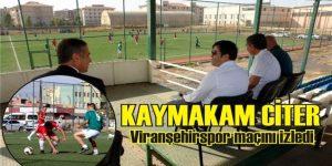 Kaymakam Citer, Viranşehirspor maçını izledi