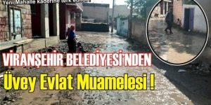 Viranşehir Belediyesi'nden, Üvey Evlat Muamelesi