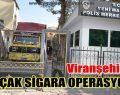 Viranşehir'de Kaçakçılık Operasyonu