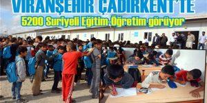 Viranşehir Çadırkent'te 5200 Suriyeli Eğitim görüyor