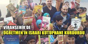 Viranşehir'de Öğretmen'in Israrı Kütüphane Kurdurdu