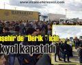 """Viranşehir'de """"Derik """" için İpekyol kapatıldı"""