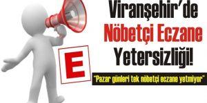 Viranşehir'de Nöbetçi Eczane yetersizliği!