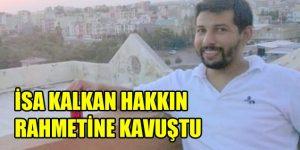 Viranşehirli Aktivist İsa Kalkan hakkın rahmetine kavuştu