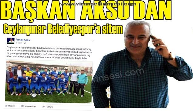 Başkan Aksu'dan Ceylanpınar Belediyespor'a Sitem