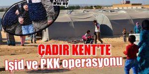 Çadırkentte Işid ve PKK operasyonu