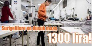 Suriyelilere en düşük maaş 1300 lira!