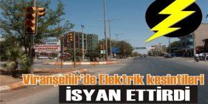 Viranşehir'de Elektrik kesintileri isyan ettirdi
