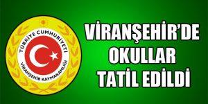 Viranşehir'de Okullar Tatil Edildi