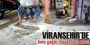 Viranşehir'de Dolu yağdı, hayat felç oldu!