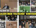"Viranşehir'de ""Kalbin İman Yolculuğu"" Konferansı düzenlendi"