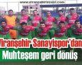 Viranşehir Sanayispor'dan muhteşem geri dönüş