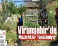 Viranşehir'de Mezarlıklar Temizleniyor