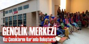 Gençlik Merkezi Kızları Kur'anla buluşturdu