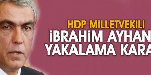 HDP MİLLETVEKİLİ AYHAN'A YAKALAMA KARARI