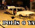 SİLAHLI KAVGA 2'Sİ POLİS 6 YARALI