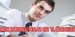 EN AZ 421 TL ÖDENECEK
