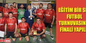 EĞİTİM BİR SEN Futbol Turnuvasının Finali Yapıldı