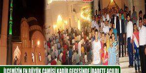 İlçemizin En Büyük Camisi Kadir Gecesinde İbadete Açıldı