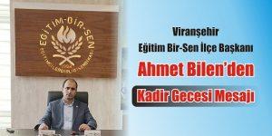 Eğitim Bir-Sen Viranşehir Şube Başkanı Ahmet Bilen'den Kadir Gecesi Mesajı