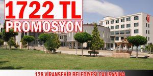Viranşehir Belediyesi Çalışanlarına 1722 TL