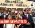 VİRANŞEHİR'DE PROTESTO