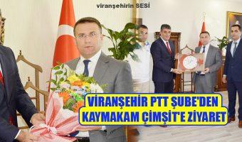 Viranşehir PTT Şube'den Kaymakam Çimşit'e Ziyaret