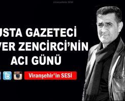 Usta Gazeteci Enver Zencircinin Acı günü