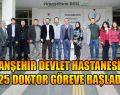 Viranşehir Devlet Hastanesinde 25 Doktor Göreve Başladı