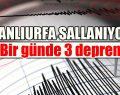 Şanlıurfa Sallanıyor! Bir günde 3 deprem